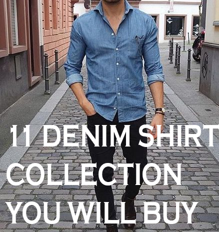11 Denim Shirts For Mens (SUMMER 2018 SPECIAL)